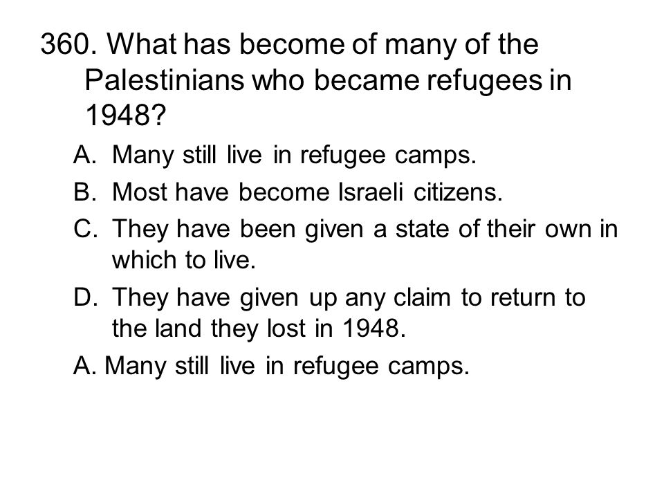 360. What has become of many of the Palestinians who became refugees in 1948