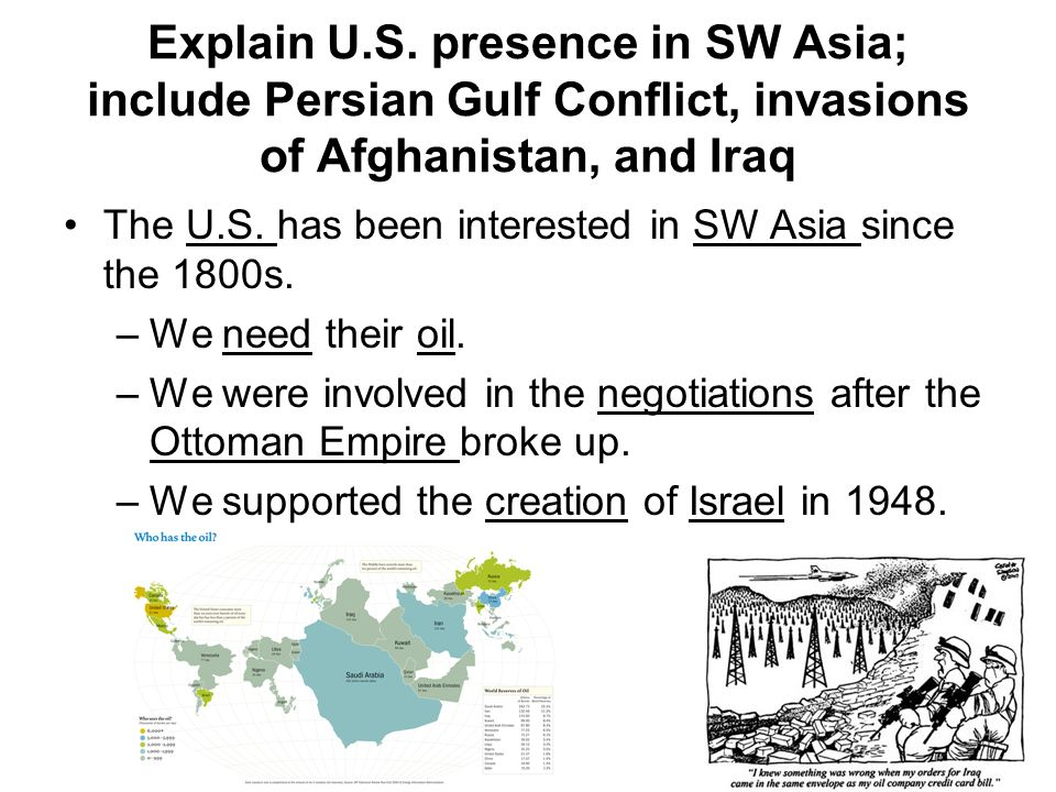 Explain U.S. presence in SW Asia; include Persian Gulf Conflict, invasions of Afghanistan, and Iraq