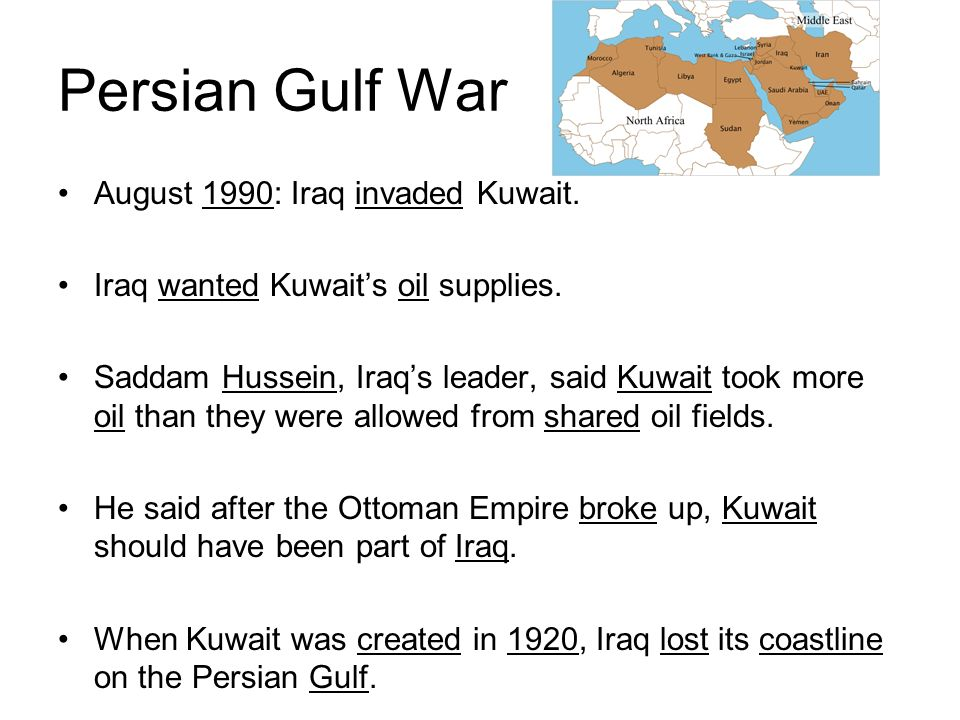 Persian Gulf War August 1990: Iraq invaded Kuwait.