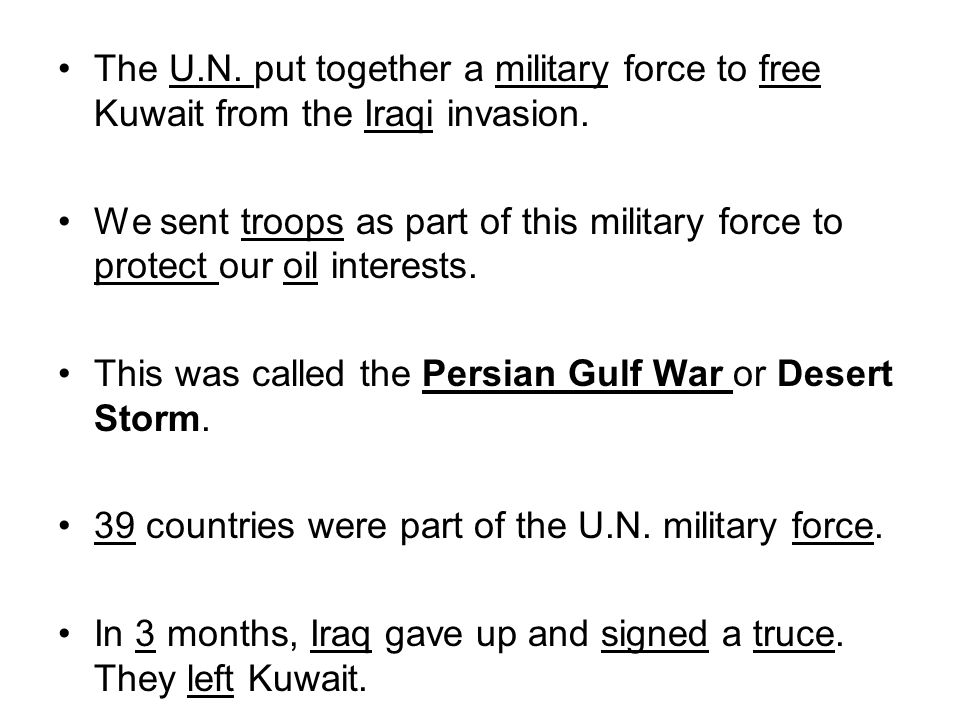 The U.N. put together a military force to free Kuwait from the Iraqi invasion.