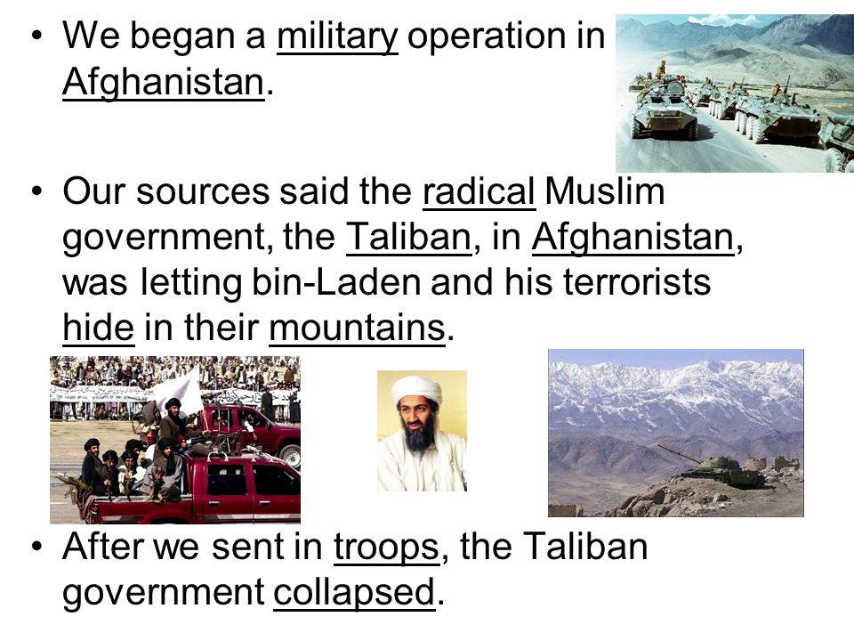 We began a military operation in Afghanistan.