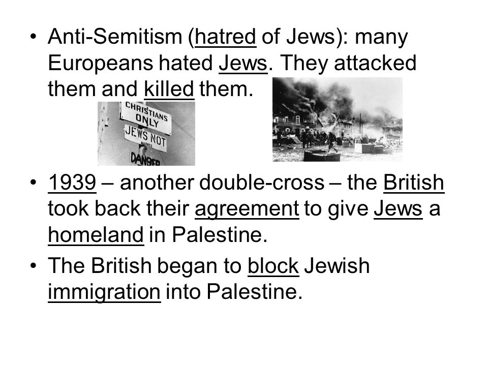 Anti-Semitism (hatred of Jews): many Europeans hated Jews