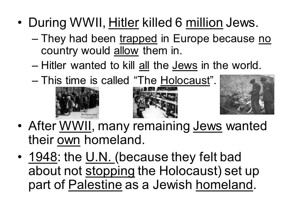 During WWII, Hitler killed 6 million Jews.