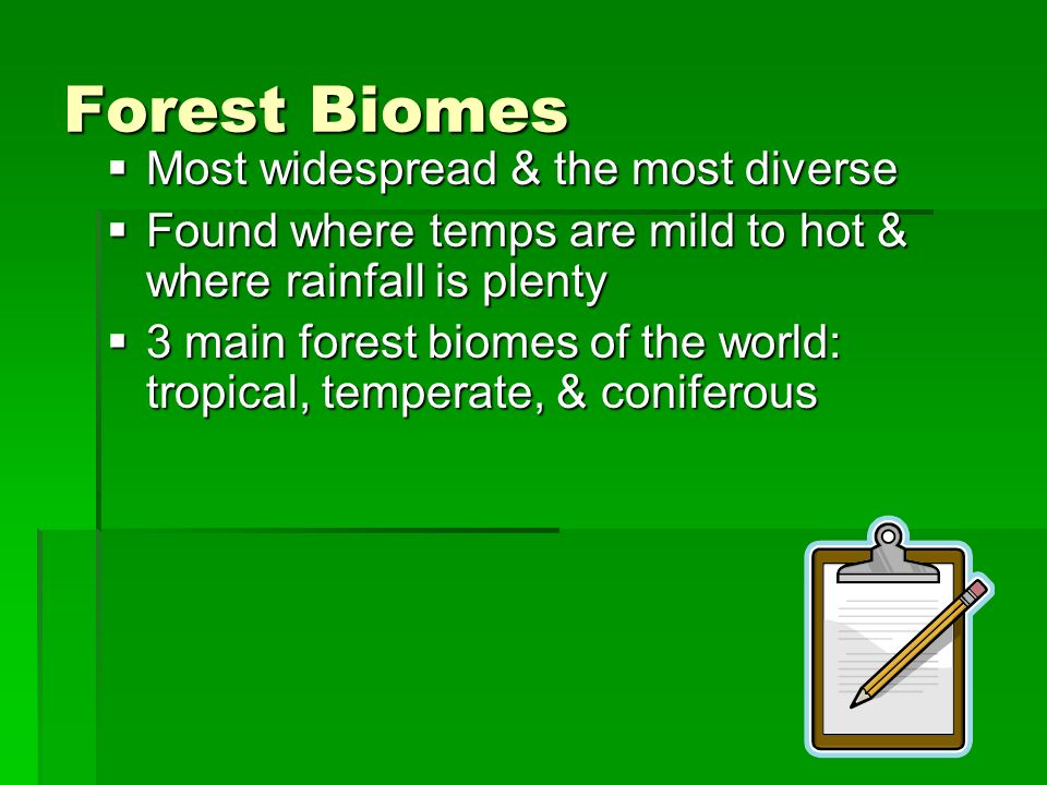Forest Biomes Most widespread & the most diverse