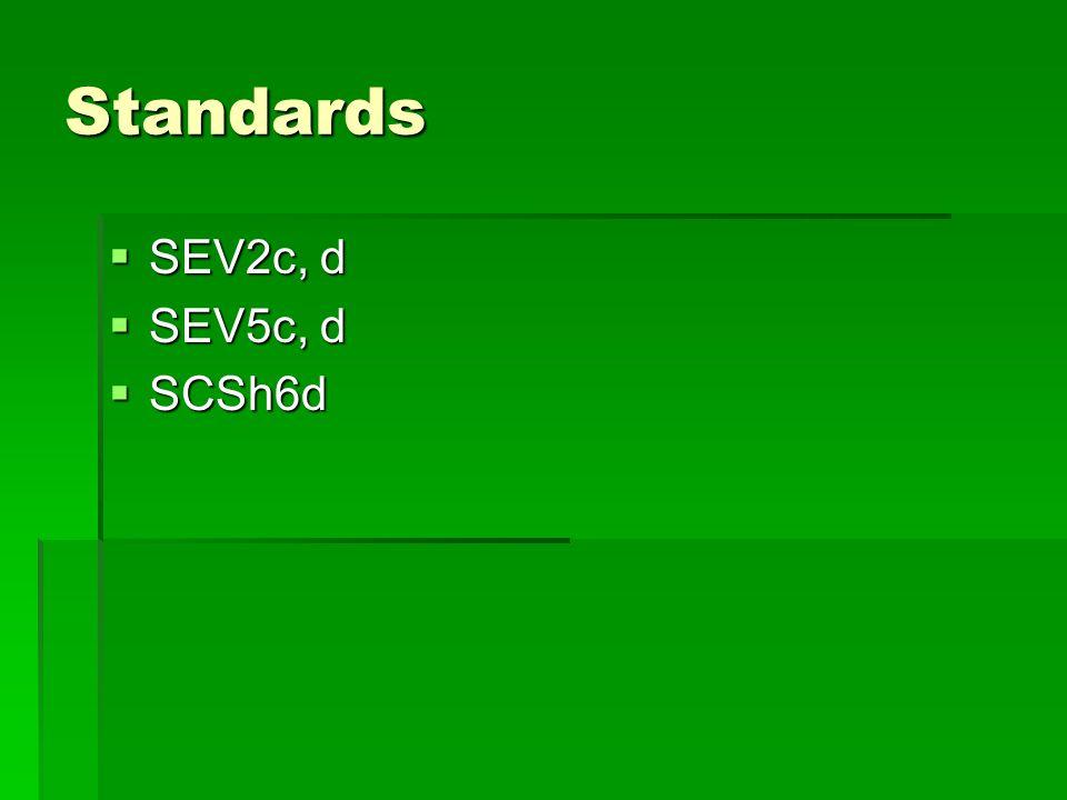 Standards SEV2c, d SEV5c, d SCSh6d