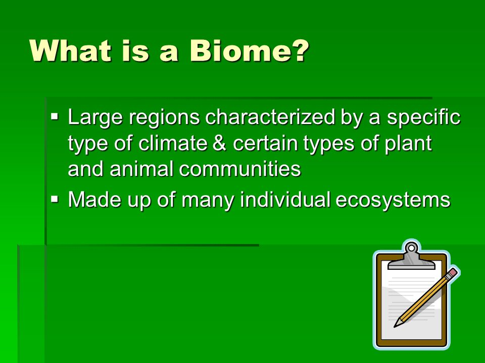 What is a Biome Large regions characterized by a specific type of climate & certain types of plant and animal communities.