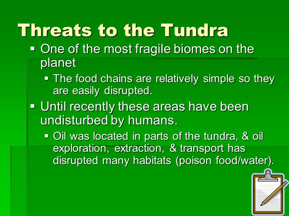 Threats to the Tundra One of the most fragile biomes on the planet