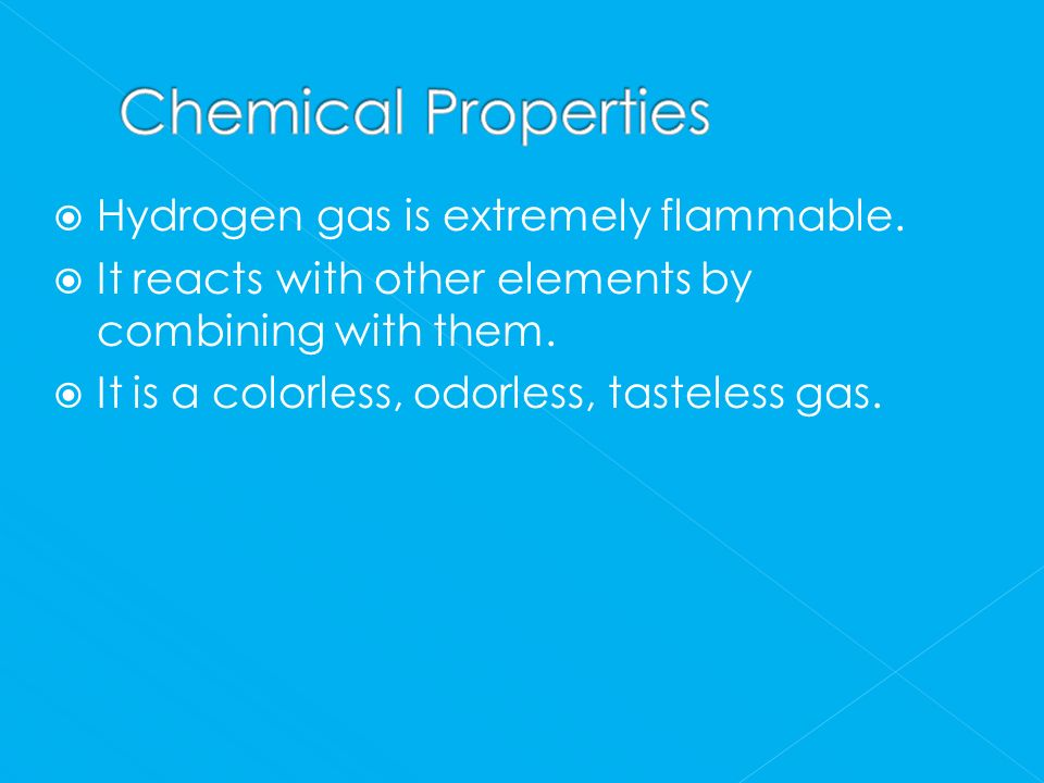 Chemical Properties Hydrogen gas is extremely flammable.