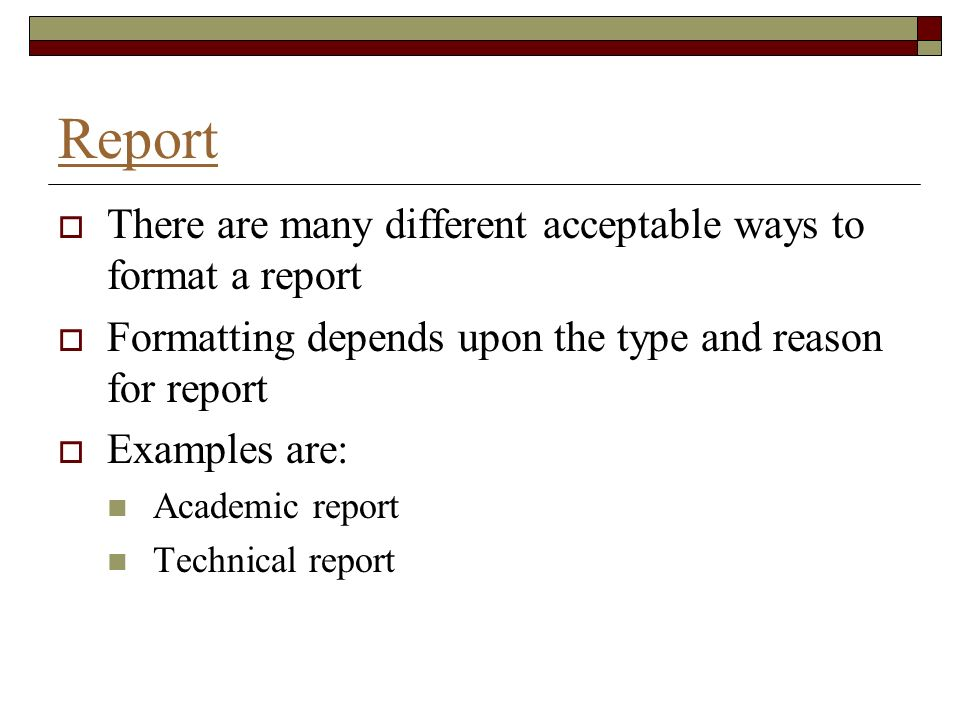 Report There are many different acceptable ways to format a report