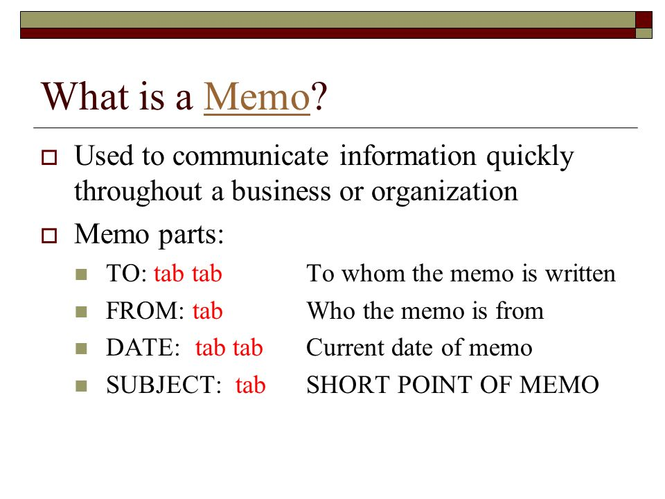 What is a Memo Used to communicate information quickly throughout a business or organization. Memo parts: