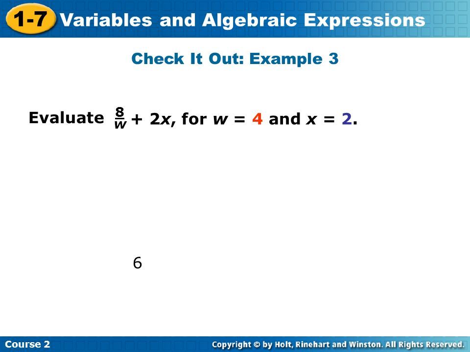 Check It Out: Example 3 8 w Evaluate + 2x, for w = 4 and x = 2. 6