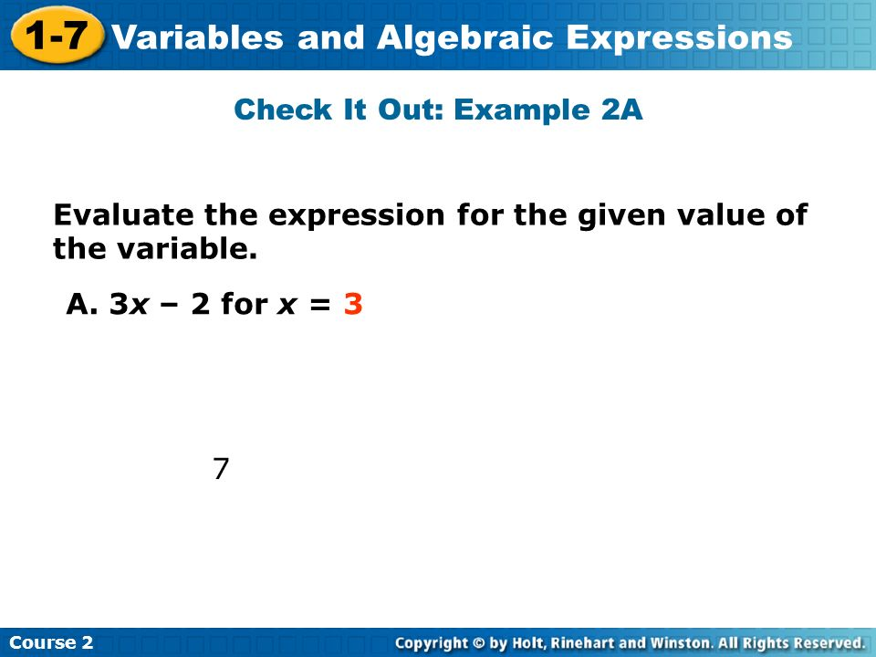 Check It Out: Example 2A Evaluate the expression for the given value of the variable. A. 3x – 2 for x = 3.
