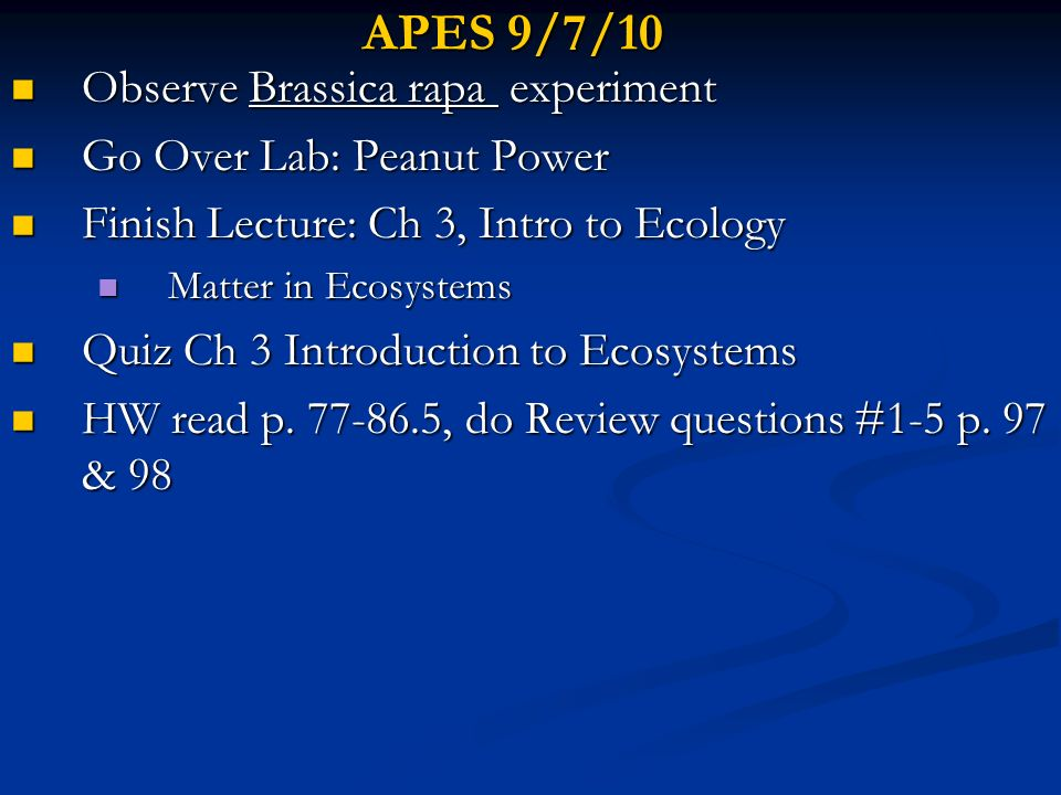 APES 9/7/10 Observe Brassica rapa experiment Go Over Lab: Peanut Power