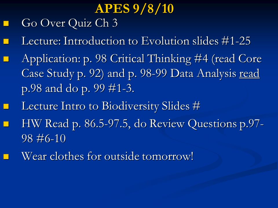 APES 9/8/10 Go Over Quiz Ch 3. Lecture: Introduction to Evolution slides #1-25.