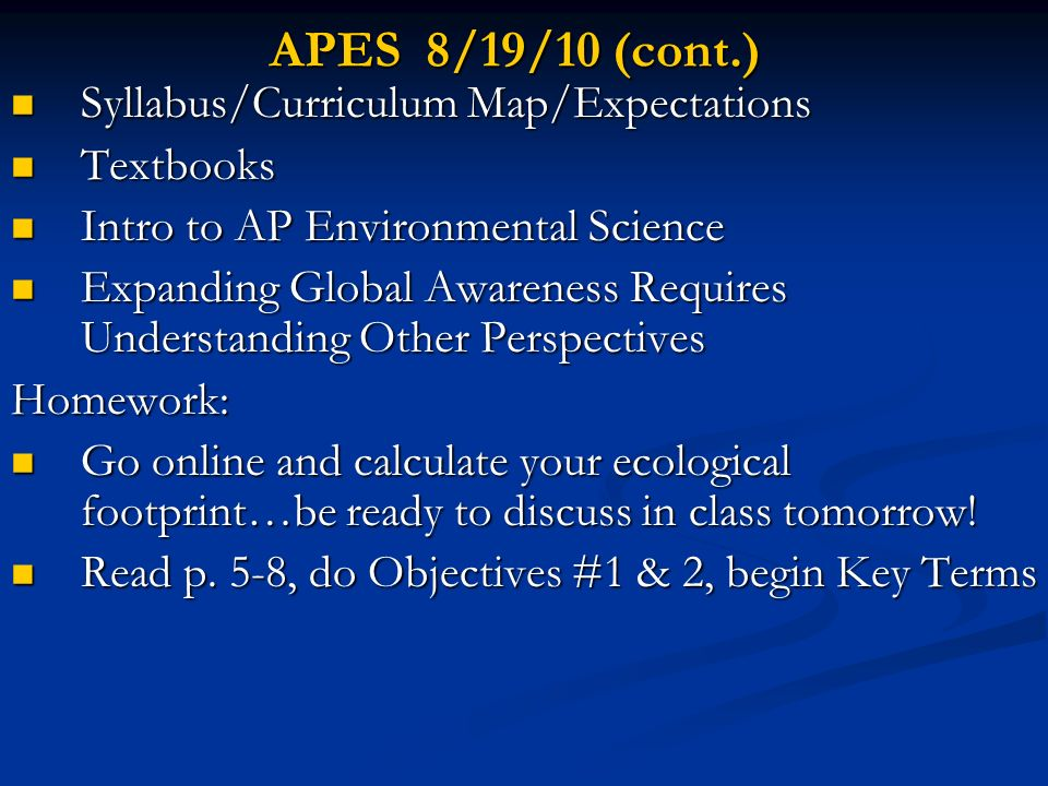APES 8/19/10 (cont.) Syllabus/Curriculum Map/Expectations Textbooks