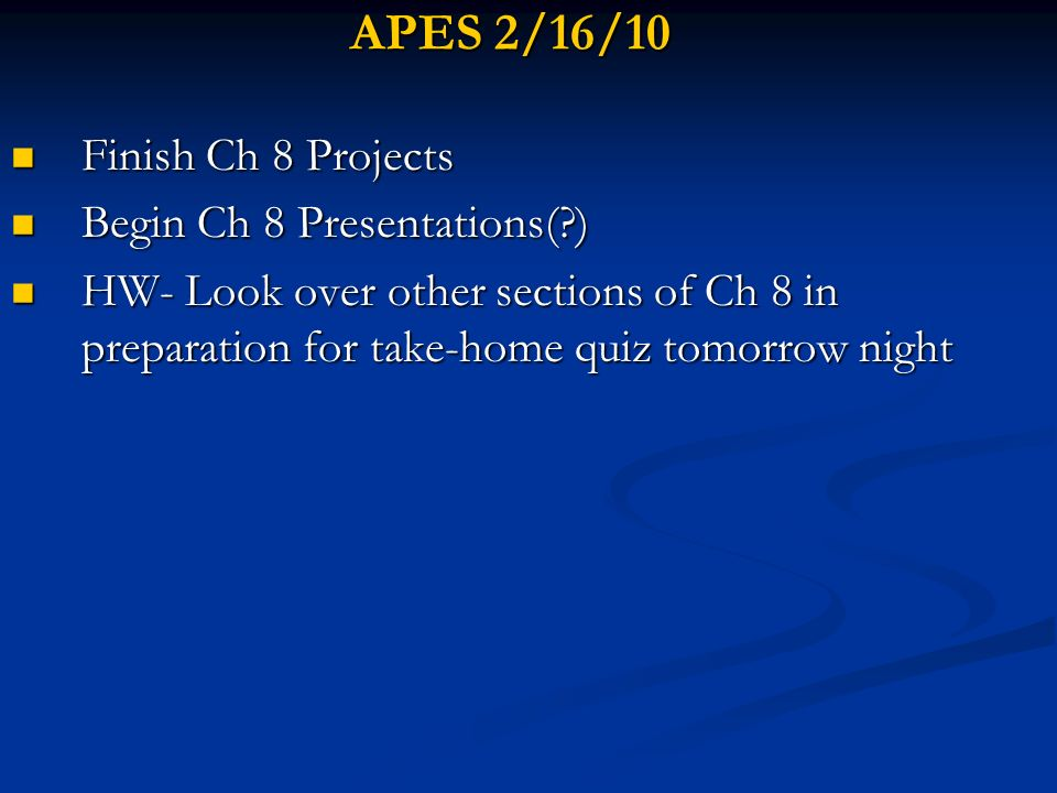 APES 2/16/10 Finish Ch 8 Projects Begin Ch 8 Presentations( )