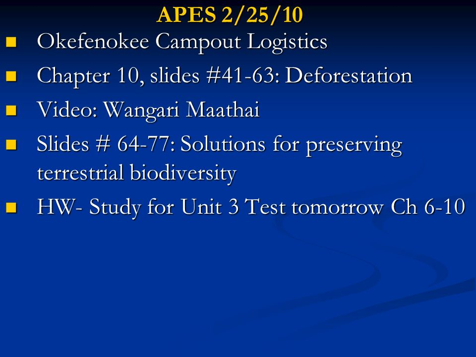 APES 2/25/10 Okefenokee Campout Logistics. Chapter 10, slides #41-63: Deforestation. Video: Wangari Maathai.