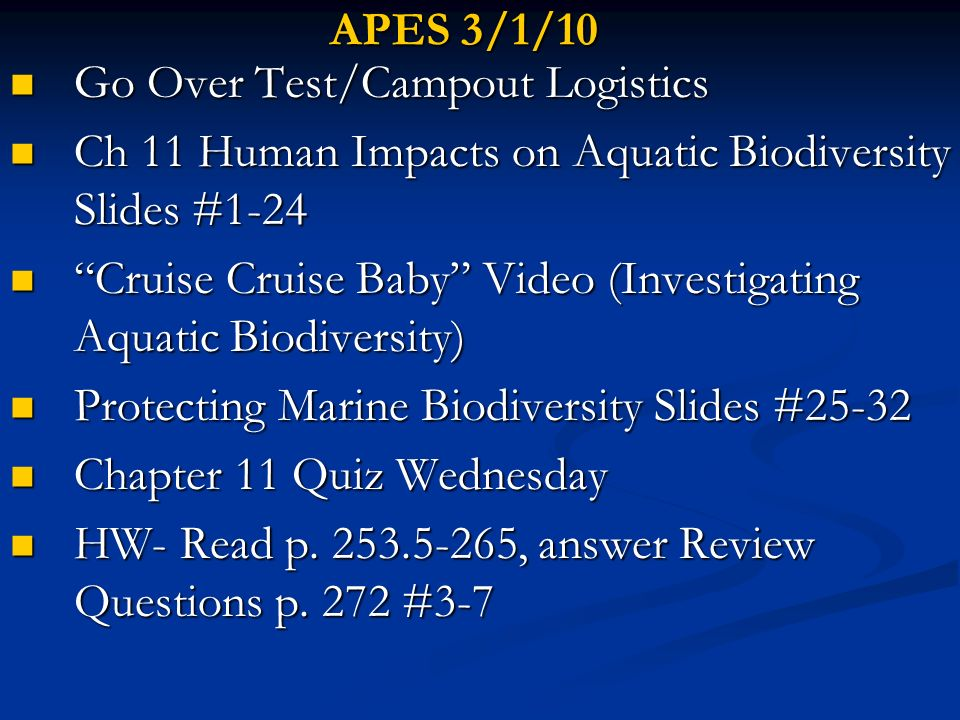 APES 3/1/10 Go Over Test/Campout Logistics. Ch 11 Human Impacts on Aquatic Biodiversity Slides #1-24.