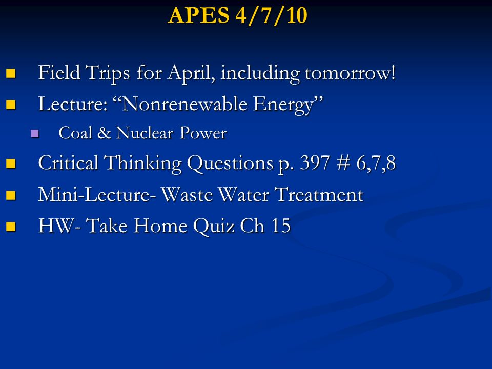 APES 4/7/10 Field Trips for April, including tomorrow!