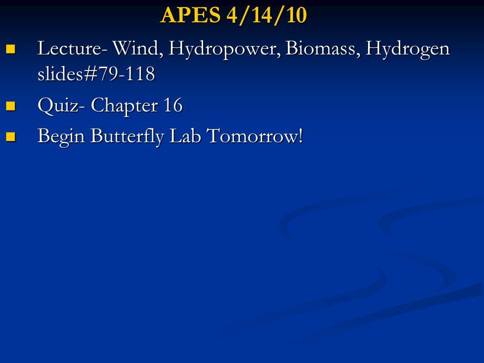 APES 4/14/10 Lecture- Wind, Hydropower, Biomass, Hydrogen slides#79-118.