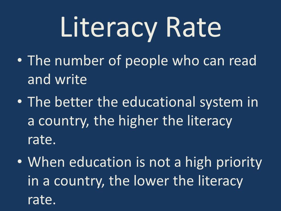 Literacy Rate The number of people who can read and write