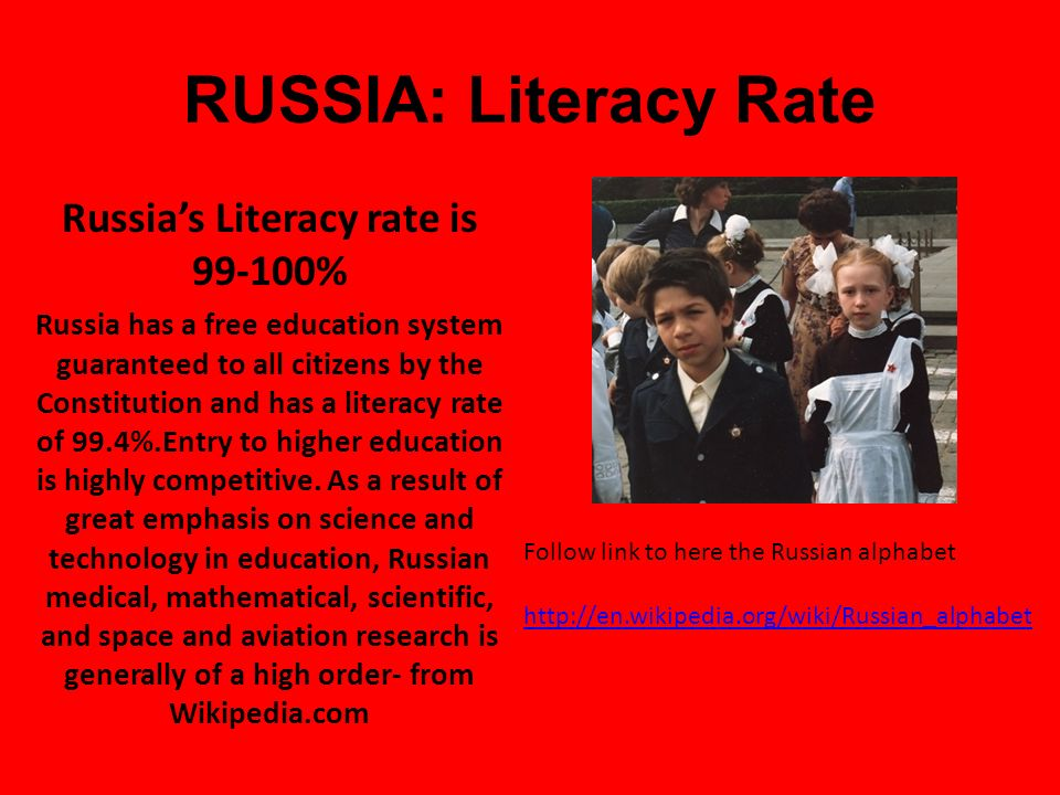 Russia's Literacy rate is 99-100%