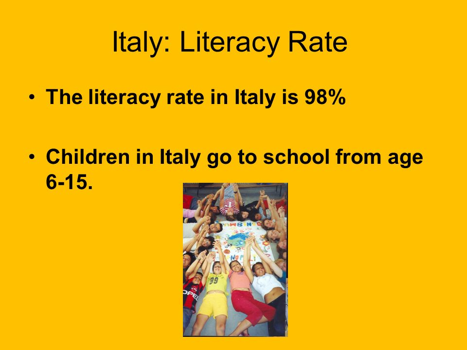 Italy: Literacy Rate The literacy rate in Italy is 98%