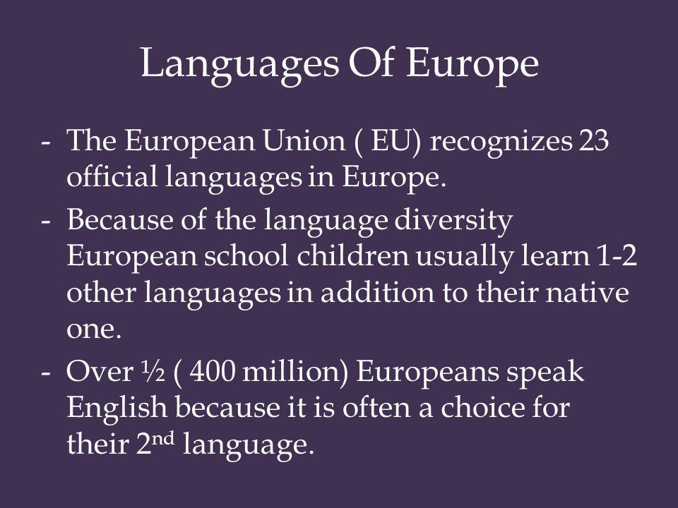 Languages Of Europe The European Union ( EU) recognizes 23 official languages in Europe.