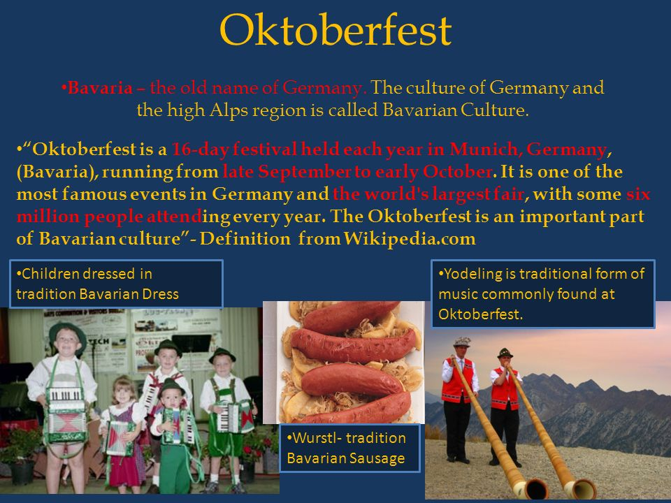 Oktoberfest Bavaria – the old name of Germany. The culture of Germany and the high Alps region is called Bavarian Culture.