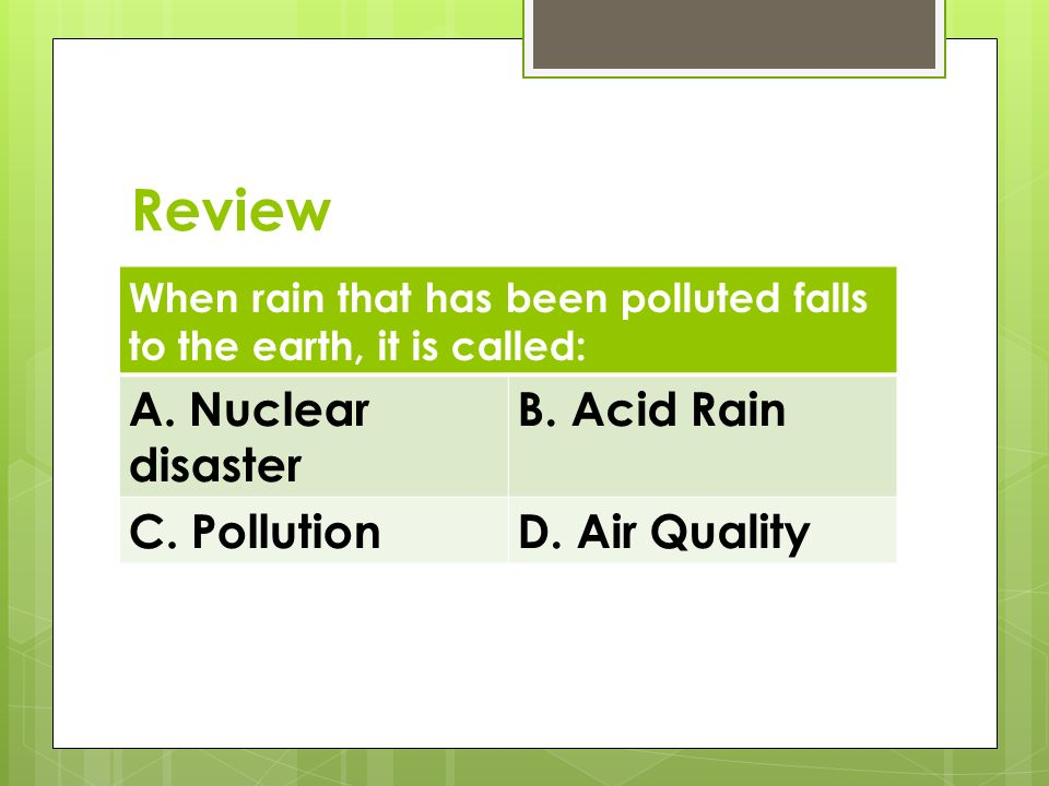 Review A. Nuclear disaster B. Acid Rain C. Pollution D. Air Quality