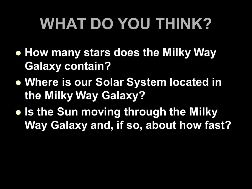 WHAT DO YOU THINK How many stars does the Milky Way Galaxy contain