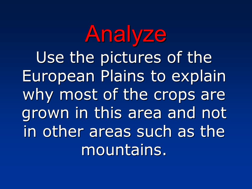 Analyze Use the pictures of the European Plains to explain why most of the crops are grown in this area and not in other areas such as the mountains.