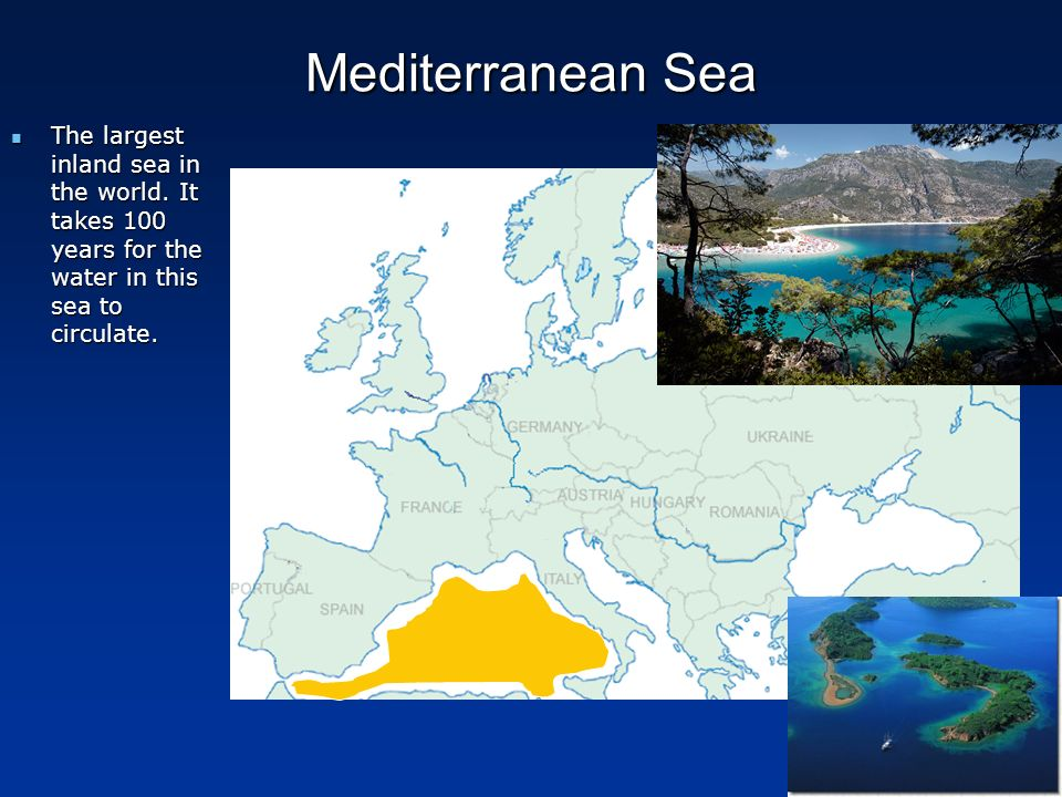 Mediterranean SeaThe largest inland sea in the world.