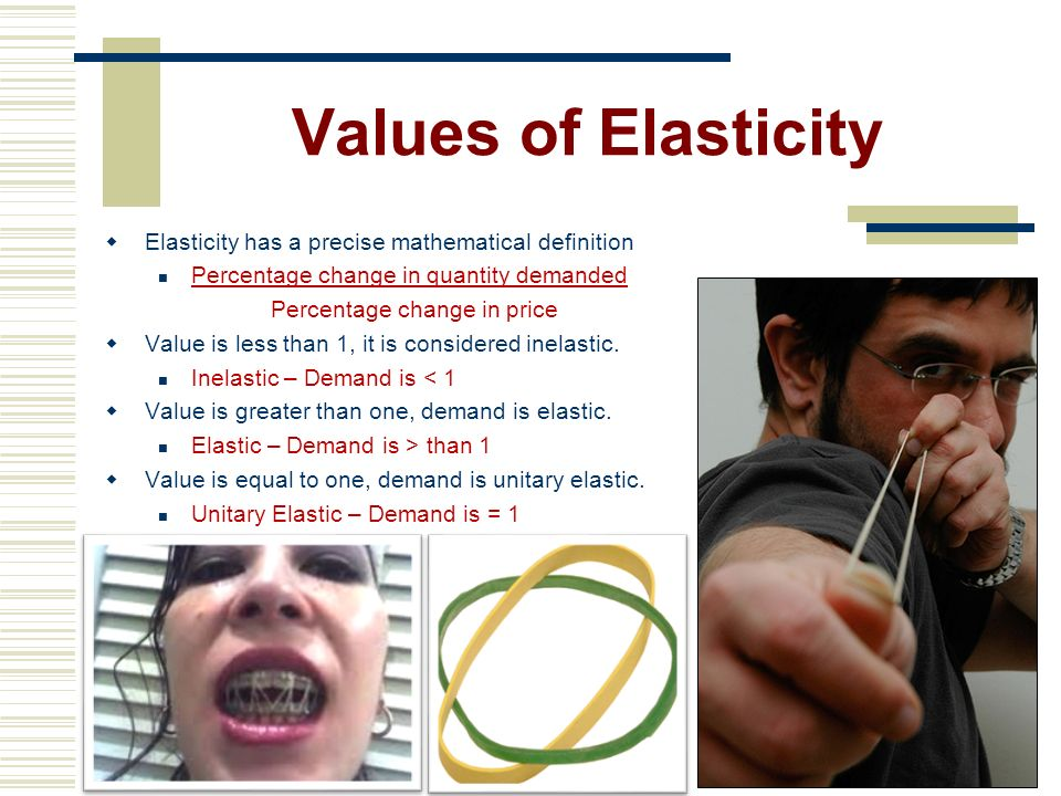 Values of Elasticity Elasticity has a precise mathematical definition