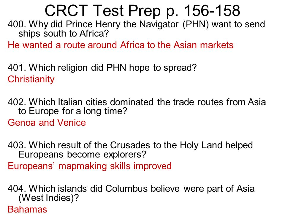 CRCT Test Prep p. 156-158 400. Why did Prince Henry the Navigator (PHN) want to send ships south to Africa