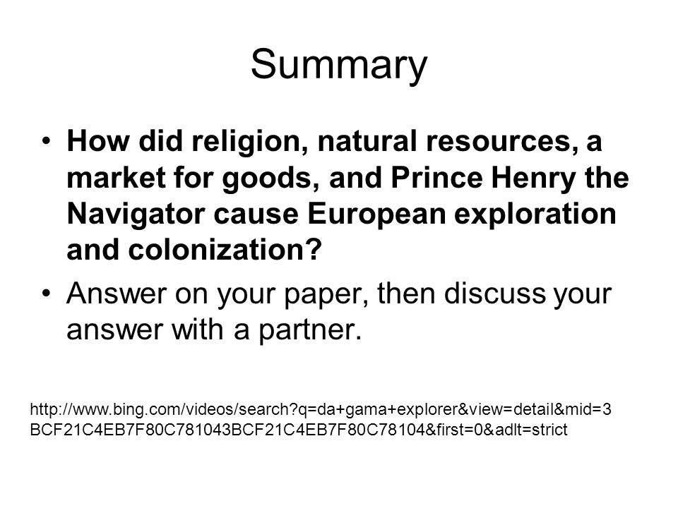 Summary How did religion, natural resources, a market for goods, and Prince Henry the Navigator cause European exploration and colonization