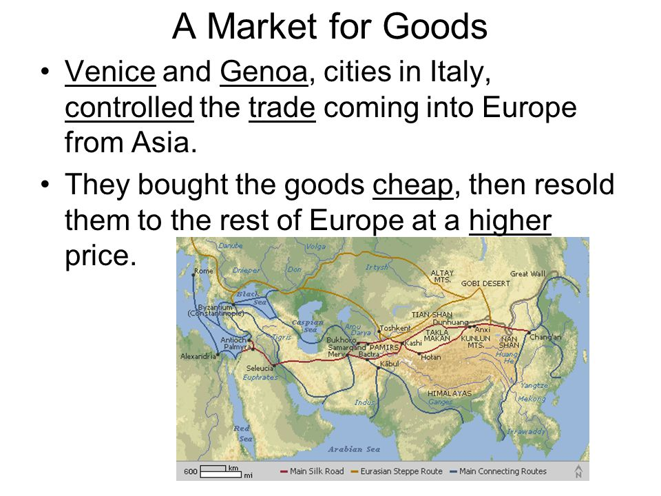 A Market for Goods Venice and Genoa, cities in Italy, controlled the trade coming into Europe from Asia.