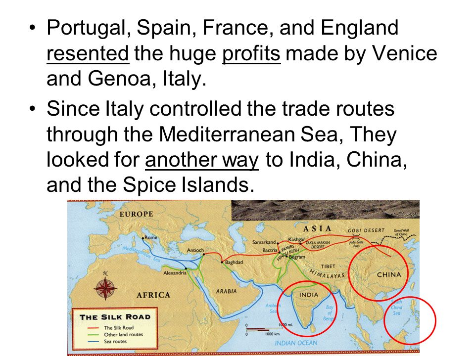Portugal, Spain, France, and England resented the huge profits made by Venice and Genoa, Italy.