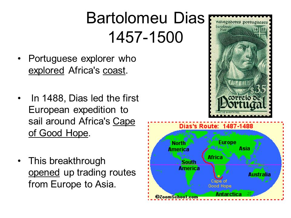 Bartolomeu Dias 1457-1500 Portuguese explorer who explored Africa s coast.