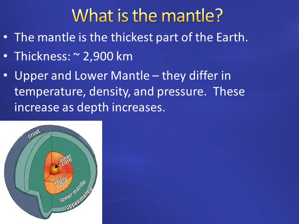 What is the mantle The mantle is the thickest part of the Earth.