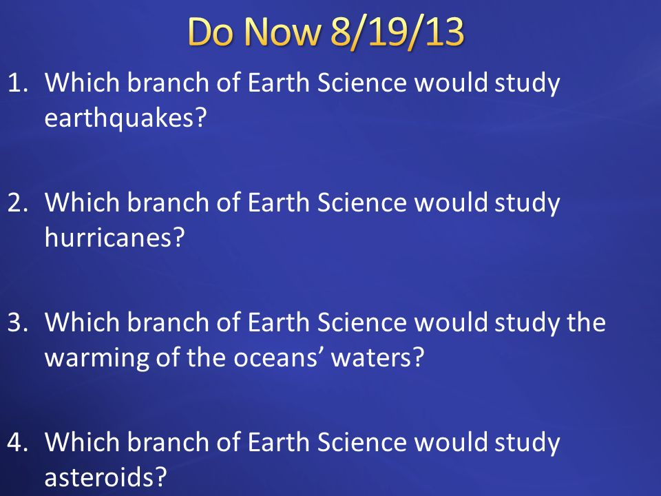 Do Now 8/19/13 Which branch of Earth Science would study earthquakes