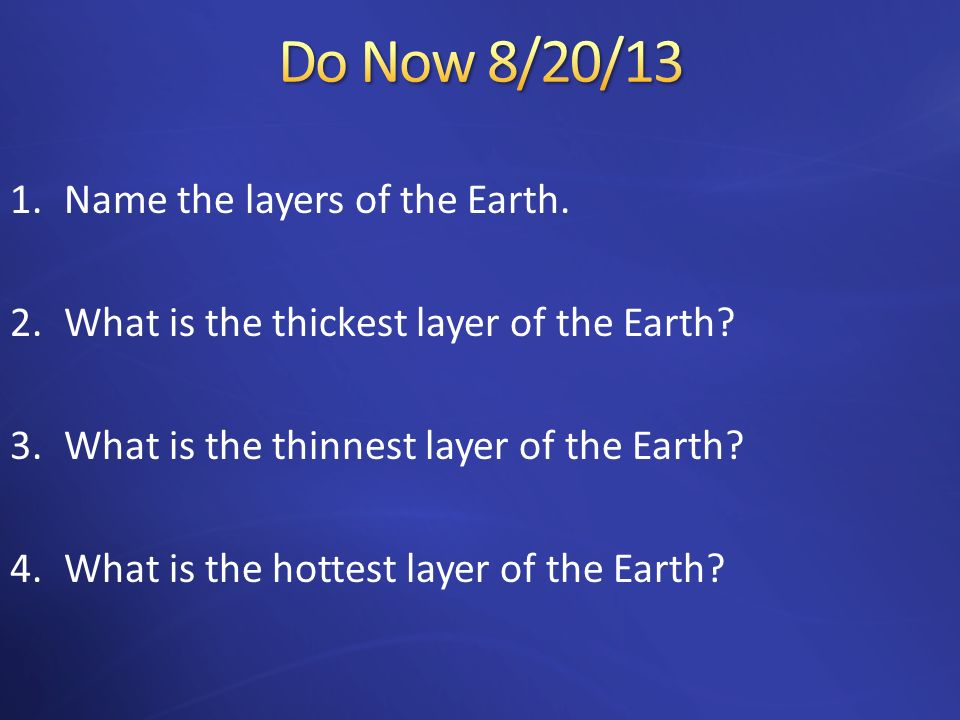 Do Now 8/20/13 Name the layers of the Earth.