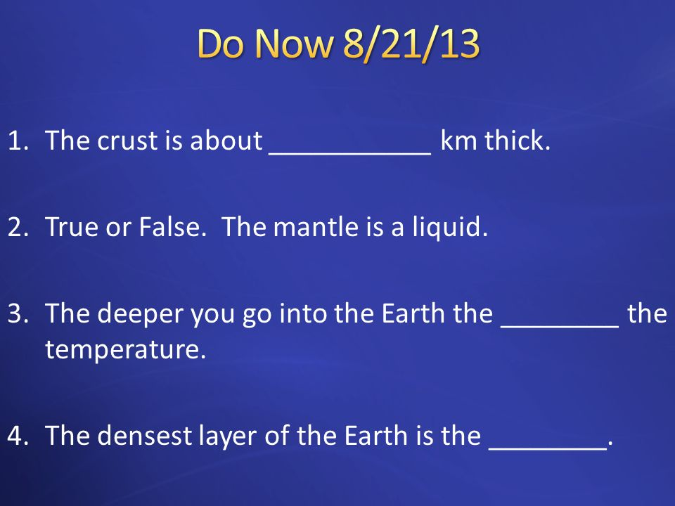 Do Now 8/21/13 The crust is about ___________ km thick.