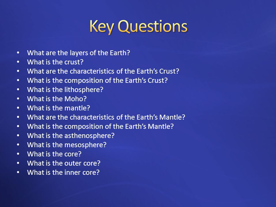 Key Questions What are the layers of the Earth What is the crust