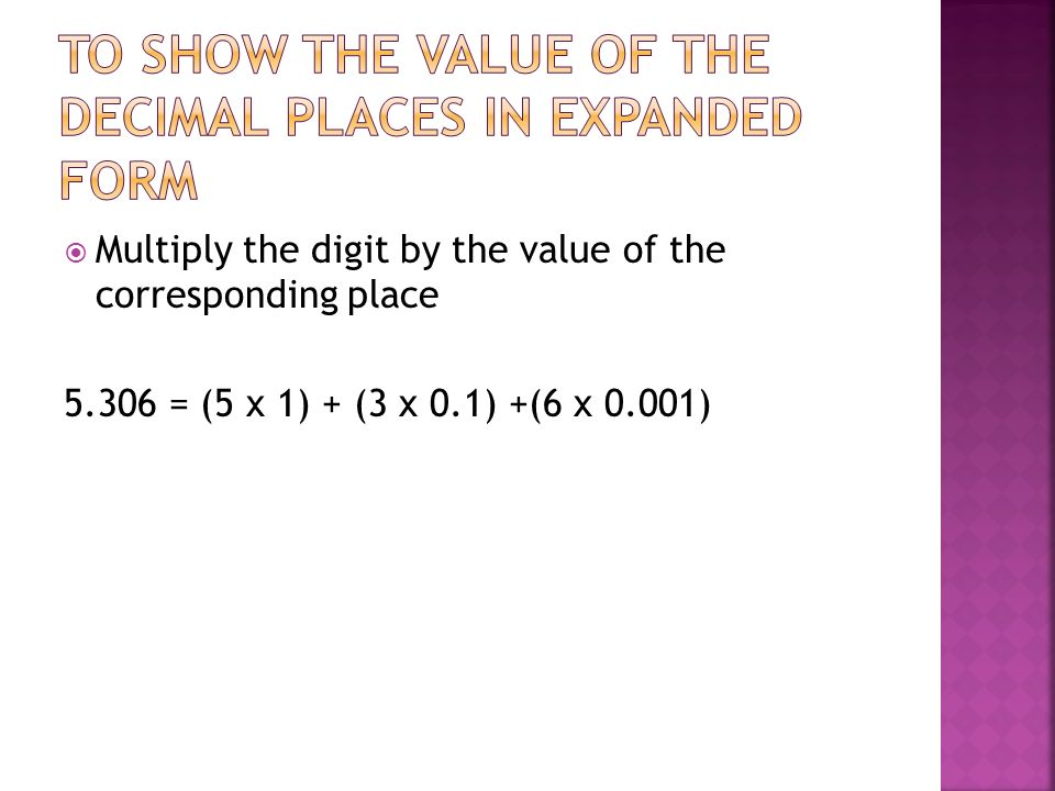 To show the value of the decimal places in expanded form