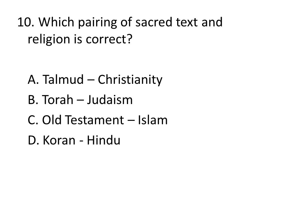 10. Which pairing of sacred text and religion is correct. A