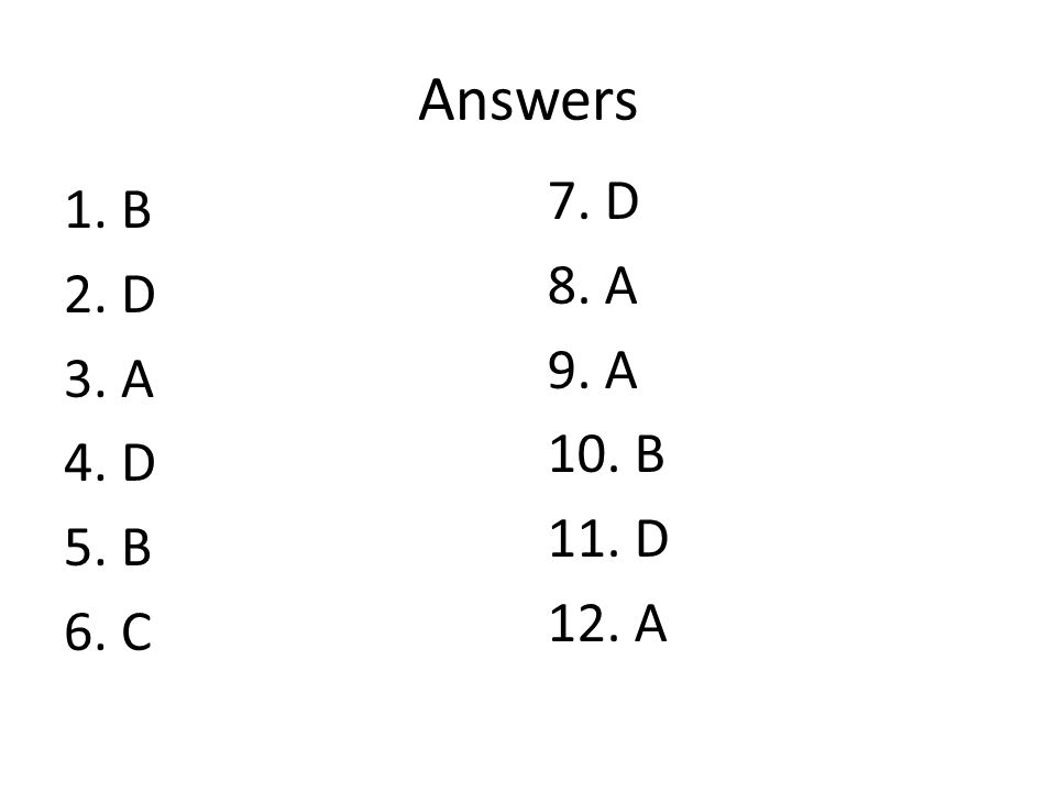 Answers 7. D 8. A 9. A 10. B 11. D 12. A 1. B 2. D 3. A 4. D 5. B 6. C