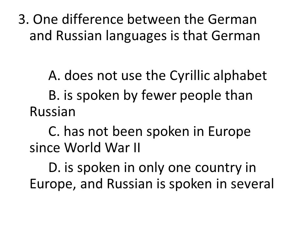 3. One difference between the German and Russian languages is that German A.
