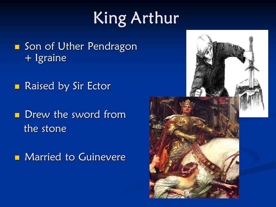 King Arthur Son of Uther Pendragon + Igraine Raised by Sir Ector