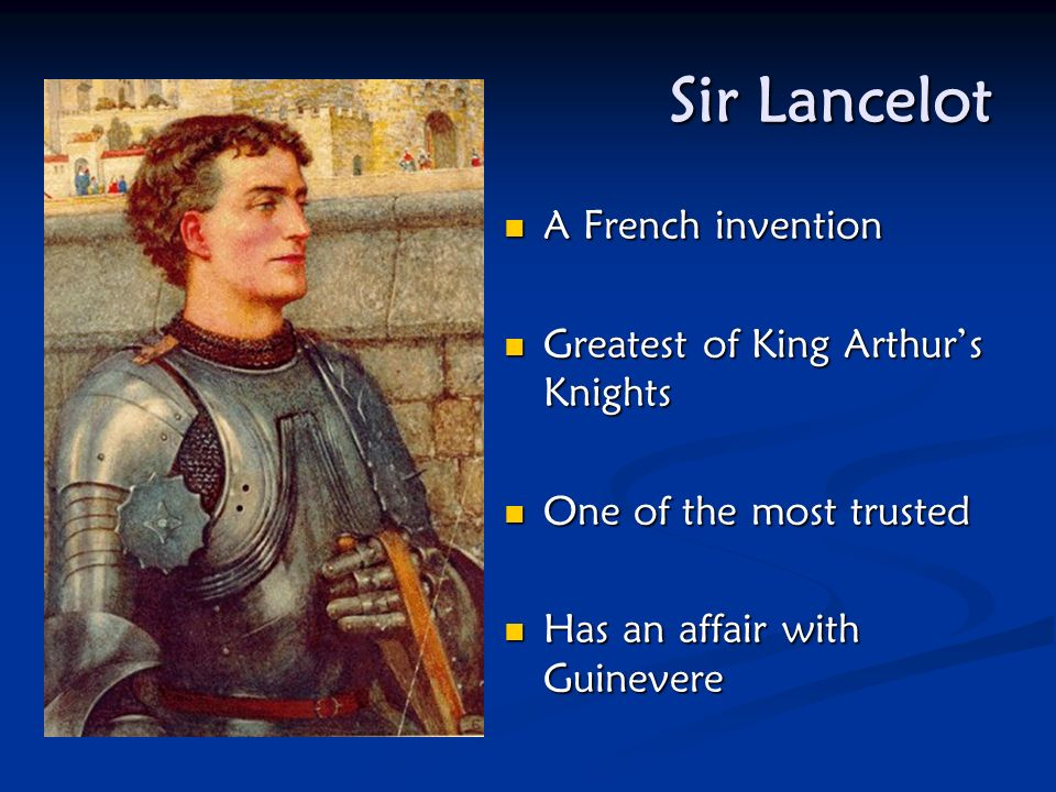Sir Lancelot A French invention Greatest of King Arthur's Knights